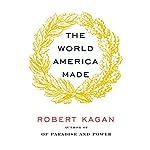 The World America Made | Robert Kagan