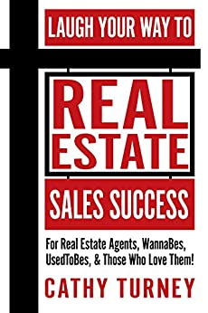 Laugh Your Way to Real Estate Sales Success: For Real Estate Agents, WannaBes, UsedToBes, & Those Who Love Them! by [Turney, Cathy]