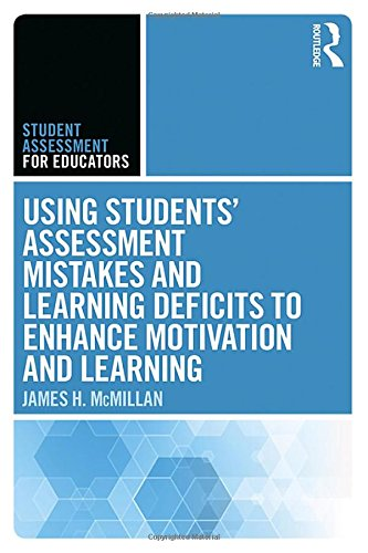 Using Students Assessment Mistakes and Learning Deficits to Enhance Motivation and Learning (Student Assessment for Educators)