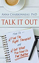 Talk It Out: How to Find the Right Therapist and Get What You Need to Feel Better