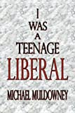 I Was a Teenage Liberal, Michael Muldowney, 0615547060