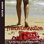 French Connection: A Collection of Four Erotic Stories | Miranda Forbes (editor),Cathy King,Elizabeth Cage,Astrid L.,Cathryn Cooper