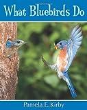 What Bluebirds Do, Pamela F. Kirby, 1590786149