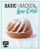Basic Backen - Low Carb: Grundlagen & Rezepte für Kuchen, Torten und Desserts mit wenig Zucker und Kohlenhydraten
