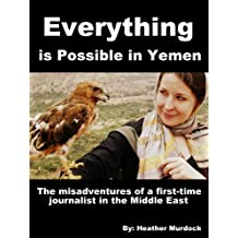 Everything Is Possible in Yemen: The Misadventures of a First-Time Journalist in the Middle East