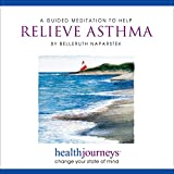 Meditations to Help Relieve Asthma, Promote Deeper, Calmer Breathing and Relieve Anxiety with Healing Words and Soothing Music by Belleruth Naparstek from Health Journ