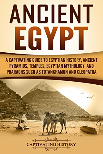 - Ancient Egypt: A Captivating Guide to Egyptian History, Ancient Pyramids, Temples, Egyptian Mythology, and Pharaohs such as Tutankhamun and Cleopatra