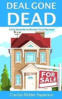 Deal Gone Dead: A Lily Sprayberry Realtor Cozy Mystery (The Lily Sprayberry Cozy Mystery Series Book 1) by [Ridder Aspenson, Carolyn]