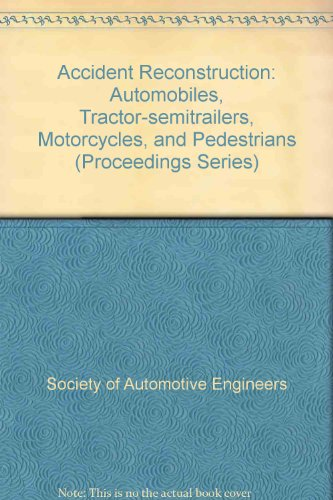 Accident Reconstruction: Automobiles, Tractor-Semitrailers, Motorcycles, and Pedestrians/Pbn P193 (SAE CONFERENCE PROCEEDINGS)