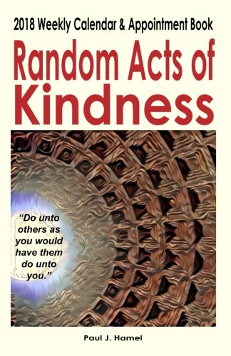 Random Acts of Kindness 2018 Weekly Calendar & Appointment Book