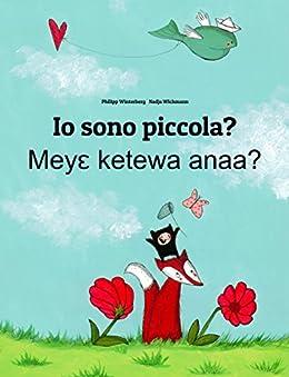 Io sono piccola? Meye ketewa anaa?: Libro illustrato per bambini: italiano-akan (Edizione bilingue) (Italian Edition) by [Winterberg, Philipp]