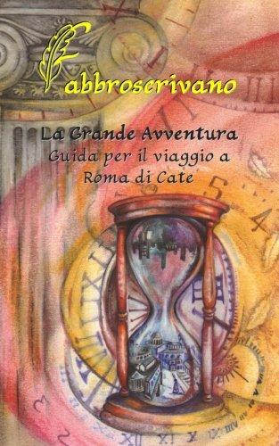 La Grande Avventura. Guida per il viaggio a Roma di Cate: …è un dono di Mamma E Papà Copertina flessibile – 30 dic 2014 FabbroScrivano 1505854156
