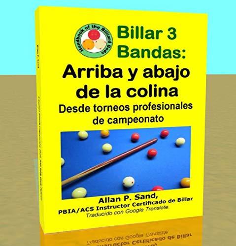 Billar 3 Bandas - Arriba y abajo de la colina: Desde torneos profesionales de campeonato por Allan Sand