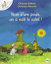 Nom d'une poule, on a volé le soleil ! par Jolibois