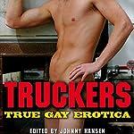 Truckers: True Gay Erotica   Johnny Hansen (editor)