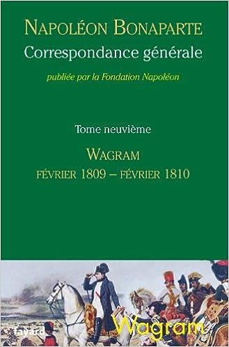 En ligne téléchargement Correspondance générale, tome 9 : Wagram, février 1809-février 1810 epub, pdf