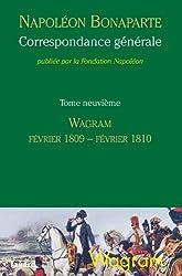 Correspondance générale, tome 9 : Wagram, février 1809-février 1810