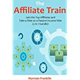 The Affiliate Train: Join the Top Affiliates and Take a Ride on a Passive Income Train (2 in 1 bundle)