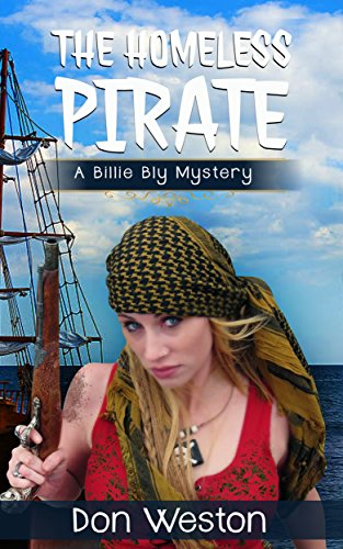 The Homeless Pirate: A Hard-Boiled Crime series (A Billie Bly Mystery Short  Story (15,000 words) Book 5)