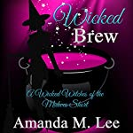 Wicked Brew: A Wicked Witches of the Midwest Short | Amanda M. Lee