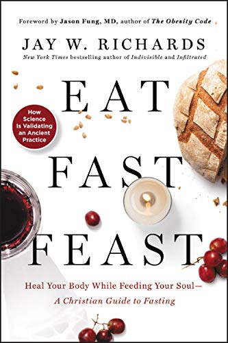 Eat, Fast, Feast: Heal Your Body While Feeding Your Soul_A Christian Guide to Fasting