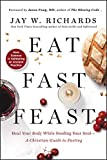 Eat, Fast, Feast: Heal Your Body While Feeding Your Soul―A Christian Guide to Fasting