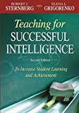 Teaching for Successful Intelligence: To Increase Student Learning and Achievement