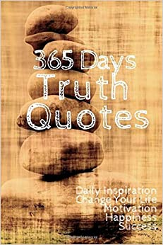 365 Days Truth Quotes: Daily Inspiration Change Your Life Motivation  Happiness Success 6x9 Inches (Volume 2)