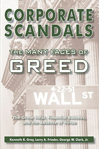 Corporate Scandals, The Many Faces of Greed: The Great Heist, Financial Bubbles, and the Absence of Virtue