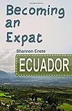 Becoming an Expat Ecuador: 2nd Edition (Volume 6)