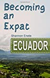 Becoming an Expat Ecuador: 2nd Edition (Volume 6)