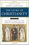 The Story of Christianity, Vol. 1: The Early Church to the Dawn of the Reformation, Justo L. Gonzalez, 006185588X