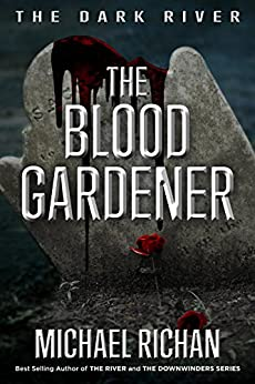 The Blood Gardener (The Dark River Book 2) by [Richan, Michael]