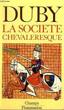Hommes et structures du Moyen Age. Tome 1 : La société chevaleresque par Duby