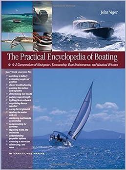 Book The Practical Encyclopedia of Boating: An A-Z Compendium of Navigation, Seamanship, Boat Maintenance, and Nautical Wisdom by John Vigor (2007-08-21)