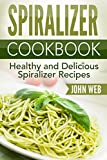 Spiralizer: Spiralizer Cookbook – Healthy And Delicious Spiralizer Recipes (Spiralizer Recipes, Spiralizer Cooking, Spiralizer Vegetable)