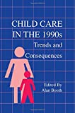 Child Care in the 1990s : Trends and Consequences, Booth, Alan, 0805810617