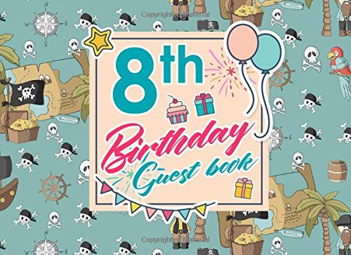 Download 8th Birthday Guest Book: Birthday Guest Signing Book, Guest Books For Visitors, Guest Book Diary, Guest Sign-In Book, Cute Pirates Cover (Volume 50) PDF