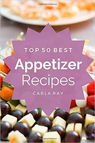 Appetizers: Top 50 Best Appetizer Recipes – The Quick, Easy,