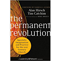 The Permanent Revolution: Apostolic Imagination and Practice for the 21st Century Church (Jossey-Bass Leadership Network Series Book 57)