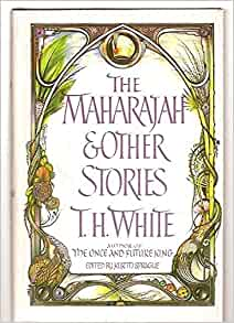 The Maharajah, and Other Stories: Terence Hanbury White: 9780399126505