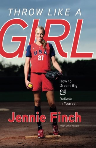 Softball Young Pitchers - Throw Like a Girl: How to Dream Big & Believe in Yourself