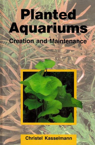 Planted Aquariums: Creation and Maintenance Christel Kasselmann