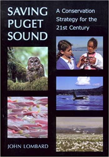 Saving Puget Sound: A Conservation Strategy for the 21st Century, John Lombard