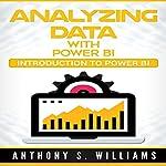 Analyzing Data with Power BI: Introduction to Power BI   Anthony Williams