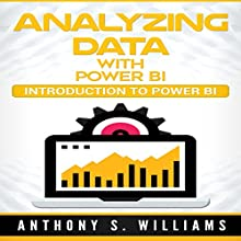 Analyzing Data with Power BI: Introduction to Power BI Audiobook by Anthony Williams Narrated by William Bahl