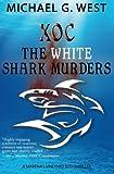 Xoc - the White Shark Murders, Michael G. West, 1493720082