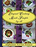 Elegant Cooking Made Simple by Al, Alphonso Xav Prince, 1420896059