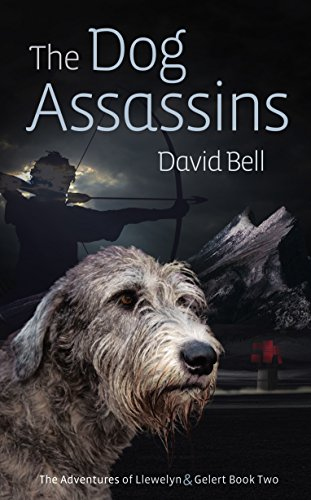 The Dog Assassins: The Adventures of Llewelyn and Gelert Book Two