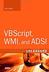 VBScript, WMI, and ADSI Unleashed: Using VBScript, WMI, and ADSI to Automate Windows Administration